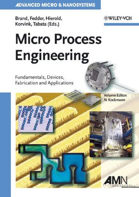 Micro Process Engineering: Fundamentals, Devices, Fabrication, and Applications