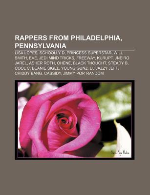 Rappers from Philadelphia, Pennsylvania: Lisa Lopes, Schoolly D, Princess Superstar, Will Smith, Eve, Jedi Mind Tricks, Freeway, Kurupt