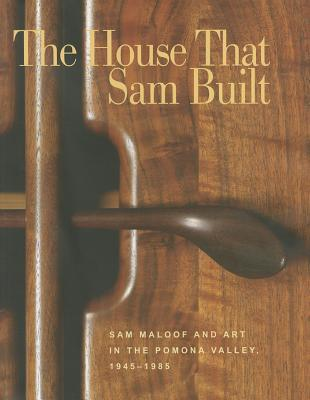 the house that sam built sam maloof and art in the pomona valley 1945 1985