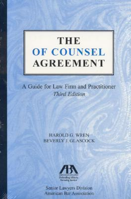 The of Counsel Agreement: A Guide for Law Firm and Practitioner