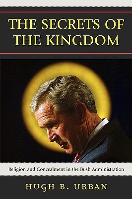 The Secrets of the Kingdom: Religion and Concealment in the Bush Administration