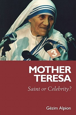 Mother Teresa: Saint or Celebrity?