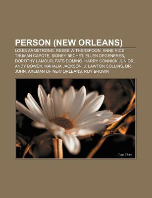 Person (New Orleans): Louis Armstrong, Reese Witherspoon, Anne Rice, Truman Capote, Sidney Bechet, Ellen DeGeneres, Dorothy Lamour, Fats Domino