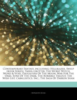 Articles on Contemporary Fantasy, Including: Hellblazer, Sweep (Book Series), Tanya Grotter, the Worst Witch, Word & Void, Daughters of the Moon, War for the Oaks, Sons of the Dark, the Borrible Trilogy, the Wish List, Caballistics, Inc.