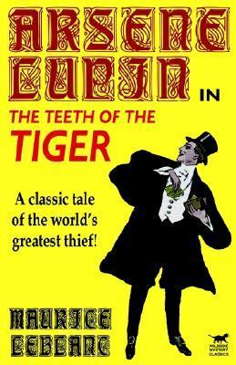 Arsène Lupin in the Teeth of the Tiger (Arsène Lupin, #10)
