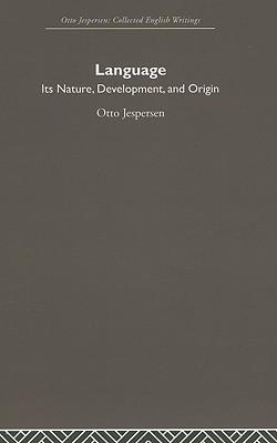 Language: Its Nature, Development, and Origin: Otto Jespersen Collected English Writings (Otto Jespersen: Collected English Writings)