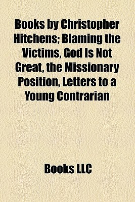 Books by Christopher Hitchens; Blaming the Victims, God Is Not Great, the Missionary Position, Letters to a Young Contrarian