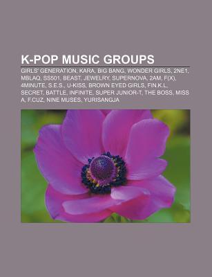 K-Pop Music Groups: Girls' Generation, Kara, Big Bang, Wonder Girls, 2ne1, Mblaq, Ss501, Beast, Jewelry, Supernova, 2am, F(x), 4minute, S.E.S.