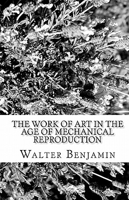 The Work of Art in the Age of Mechanical Reproduction by Walter Benjamin