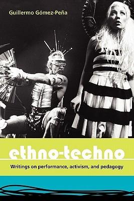Ethno-Techno; Writings on Performance, Activism and Pedagogy