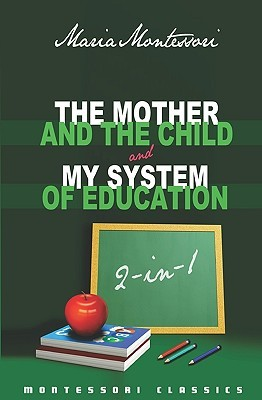 The Mother And The Child & My System Of Education: 2-In-1