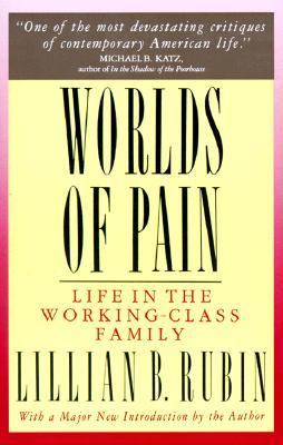 Worlds Of Pain: Life In The Working-class Family