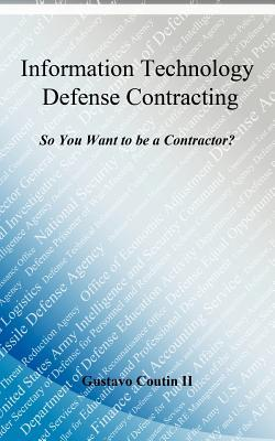 Information Technology Defense Contracting: So You Want to Be a Contractor?