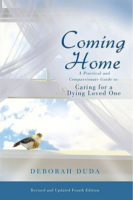 Coming Home: A Practical and Compassionate Guide to Caring for a Dying Loved One