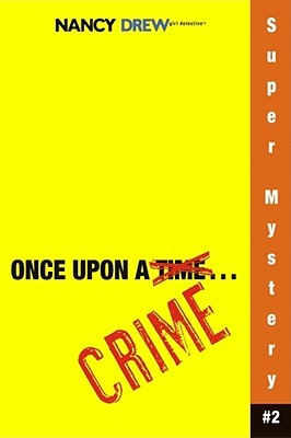 Once Upon a Crime (Nancy Drew: Girl Detective Super Mystery, #2)