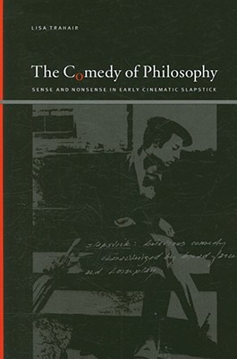 The Comedy of Philosophy: Sense and Nonsense in Early Cinematic Slapstick
