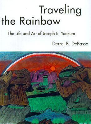 Traveling the Rainbow: The Life and Art of Joseph E. Yoakum