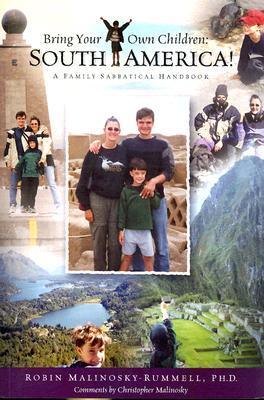 Bring Your Own Children: South America!: A Family Sabbatical Handbook