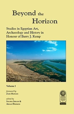 Beyond the Horizon 2 Volume Set: Studies in Egyptian Art, Archaeology and History in Honour of Barry J. Kemp