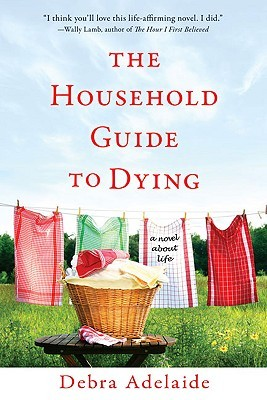 The household guide to dying: a novel / by debra adelaide.