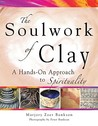 The Soulwork of Clay: Pottery-Making as a Metaphor for the Spiritual Journey