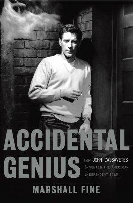 Accidental Genius: How John Cassavetes Invented the American Independent Film