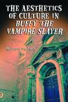 The Aesthetics of Culture in Buffy the Vampire Slayer