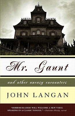 Mr. Gaunt and Other Uneasy Encounters by John  Langan