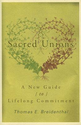 Sacred Unions: A New Guide To Lifelong Commitment EPUB MOBI por Thomas E. Breidenthal 978-1561012497