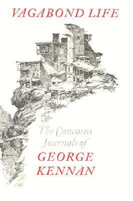 Vagabond Life: The Caucasus Journals of George Kennan