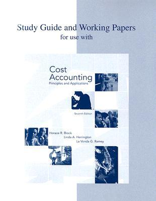 Study Guide and Working Papers for Use with Cost Accounting: Principles and Applications