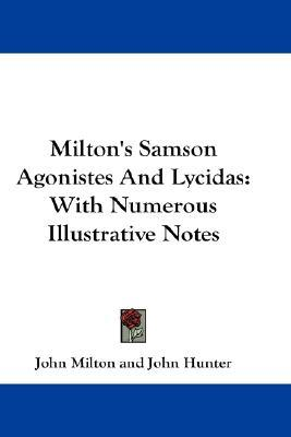 Milton's Samson Agonistes and Lycidas: With Numerous Illustrative Notes