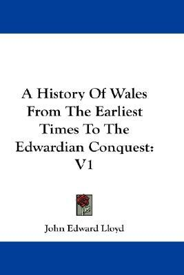 A History of Wales from the Earliest Times to the Edwardian Conquest: V1
