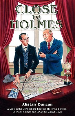 close-to-holmes-a-look-at-the-connections-between-historical-london-sherlock-holmes-and-sir-arthur-conan-doyle