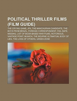 Political Thriller Films (Film Guide): The Crying Game, JFK, the Manchurian Candidate, the Boys from Brazil, Foreign Correspondent, Fail-Safe