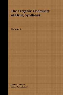 The Organic Chemistry of Drug Synthesis, vol. 3