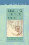 Making Sense of Life: Explaining Biological Development with Models, Metaphors, and Machines