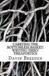 Carrying the Bottomless Basket Writing Theo/Theapoetics
