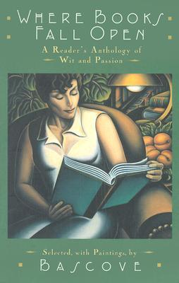 Where Books Fall Open: A Reader's Anthology of Wit & Passion