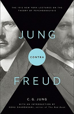 Jung Contra Freud: The 1912 New York Lectures on the Theory of Psychoanalysis