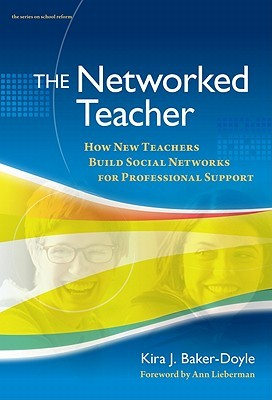 The Networked Teacher: How New Teachers Build Social Networks for Professional Support