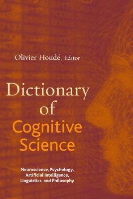 Dictionary of Cognitive Science: Neuroscience, Psychology, Artificial Intelligence, Linguistics, and Philosophy