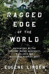 The Ragged Edge of the World: Encounters at the Frontier Where Modernity, Wildlands, and Indigenous Peoples Me et