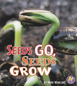 Seeds Go, Seeds Grow by Mark Weakland