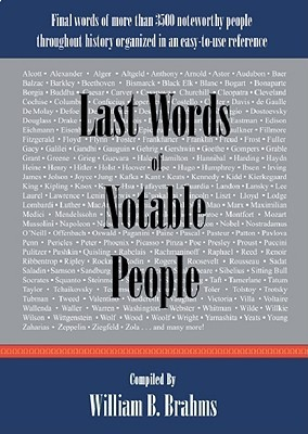 Last Words of Notable People: Final Words of More Than 3500 Noteworthy People Throughout History