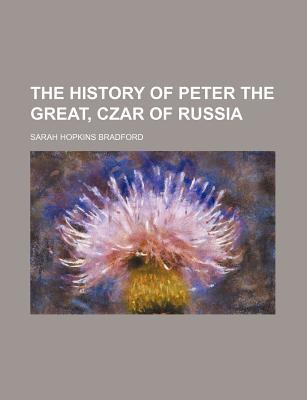 The History of Peter the Great, Czar of Russia