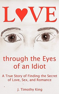 Love through the eyes of an idiot: a true story of finding the
