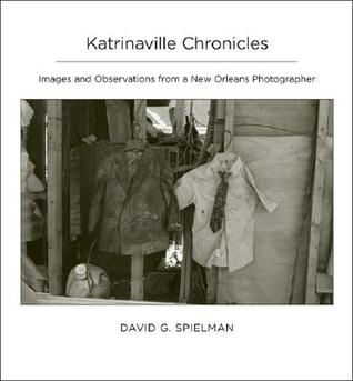 Katrinaville Chronicles: Images and Observations from a New Orleans Photographer