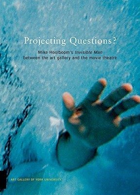 Mike Hoolboom's Invisible Man Between the Art Gallery and the Movie Theatre: Projecting Questions