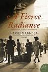 A Fierce Radiance by Lauren Belfer